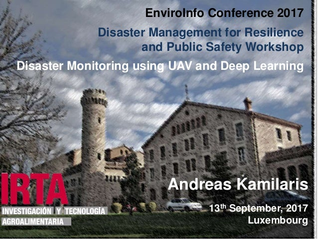 1 EnviroInfo Conference 2017 Disaster Management for Resilience and Public Safety Workshop Disaster Monitoring using UAV a...