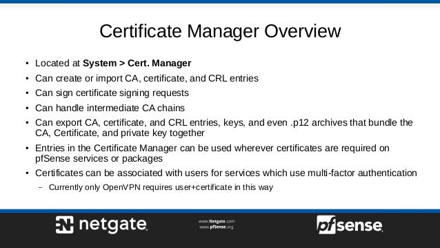 Certificate Manager Overview ● Located at System > Cert. Manager ● Can create or import CA, certificate, and CRL entries ●...