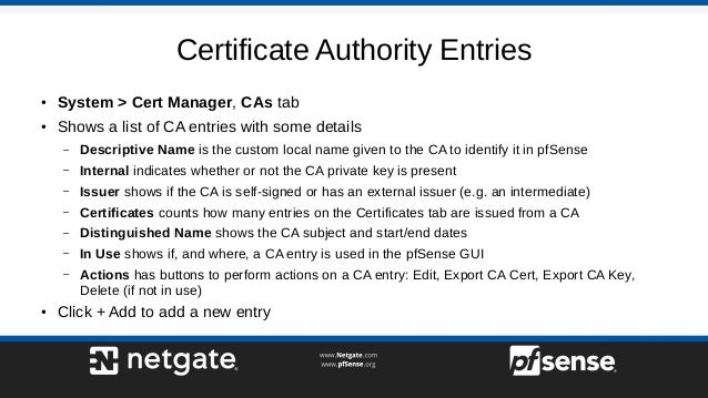 Certificate Authority Entries ● System > Cert Manager, CAs tab ● Shows a list of CA entries with some details – Descriptiv...