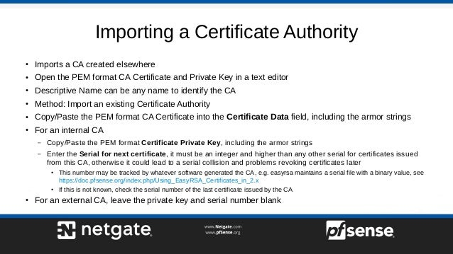 Importing a Certificate Authority ● Imports a CA created elsewhere ● Open the PEM format CA Certificate and Private Key in...