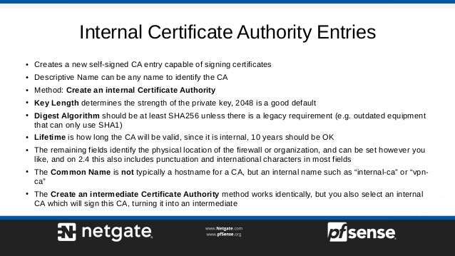 Internal Certificate Authority Entries ● Creates a new self-signed CA entry capable of signing certificates ● Descriptive ...
