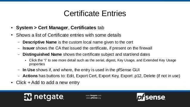 Certificate Entries ● System > Cert Manager, Certificates tab ● Shows a list of Certificate entries with some details – De...