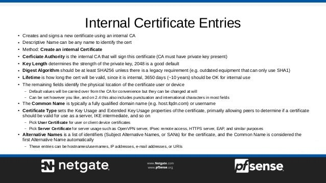 Internal Certificate Entries ● Creates and signs a new certificate using an internal CA ● Descriptive Name can be any name...