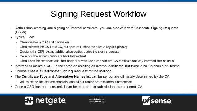 Signing Request Workflow ● Rather than creating and signing an internal certificate, you can also with with Certificate Si...