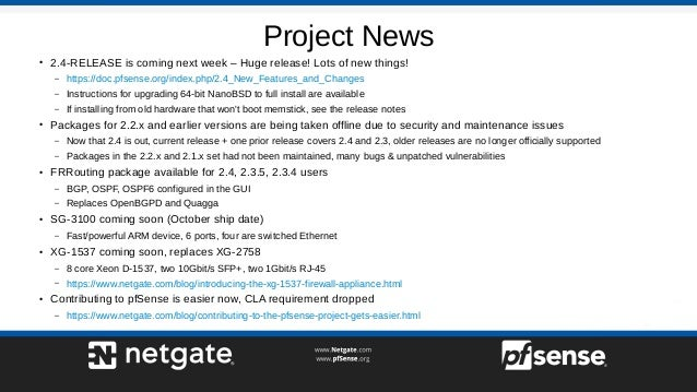 Project News ● 2.4-RELEASE is coming next week – Huge release! Lots of new things! – https://doc.pfsense.org/index.php/2.4...
