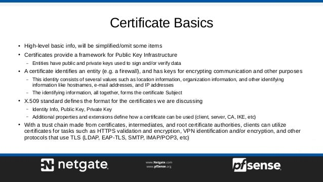 Certificate Basics ● High-level basic info, will be simplified/omit some items ● Certificates provide a framework for Publ...