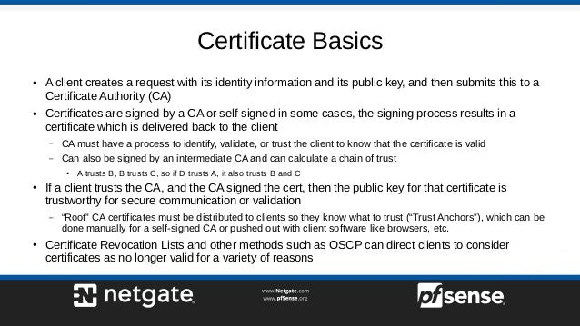 Certificate Basics ● A client creates a request with its identity information and its public key, and then submits this to...