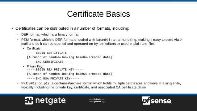 Certificate Basics ● Certificates can be distributed in a number of formats, including: – DER format, which is a binary fo...