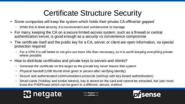 Certificate Structure Security ● Some companies will keep the system which holds their private CA offline/air gapped – Whi...