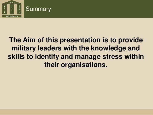 Summary The Aim of this presentation is to provide military leaders with the knowledge and skills to identify and manage s...