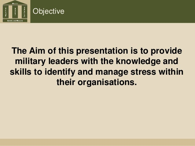 Objective The Aim of this presentation is to provide military leaders with the knowledge and skills to identify and manage...