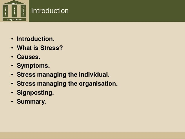 Introduction • Introduction. • What is Stress? • Causes. • Symptoms. • Stress managing the individual. • Stress managing t...