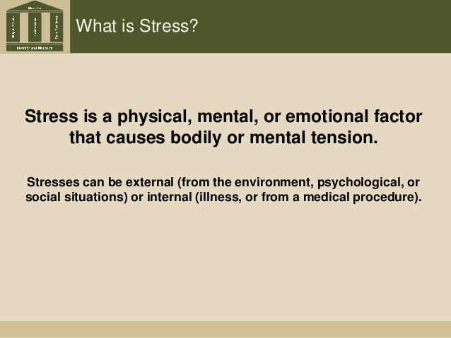 What is Stress? Stress is a physical, mental, or emotional factor that causes bodily or mental tension. Stresses can be ex...