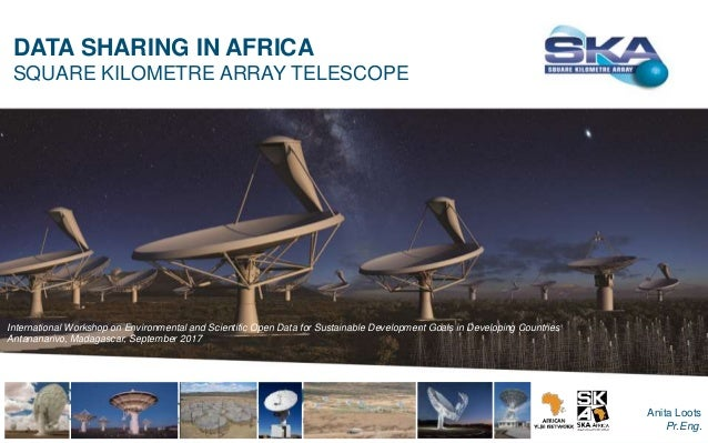 DATA SHARING IN AFRICA SQUARE KILOMETRE ARRAY TELESCOPE International Workshop on Environmental and Scientific Open Data f...
