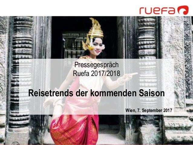 Pressegespräch Ruefa 2017/2018 Reisetrends der kommenden Saison Wien, 7. September 2017