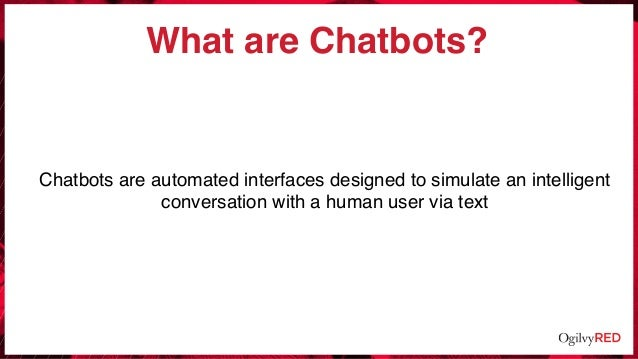 What are Chatbots? Chatbots are automated interfaces designed to simulate an intelligent conversation with a human user vi...