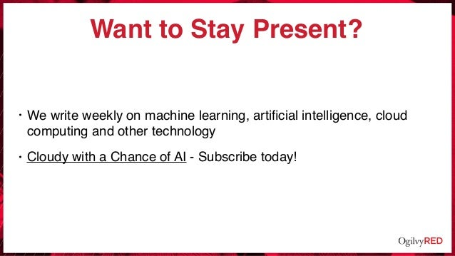 Want to Stay Present? • We write weekly on machine learning, artificial intelligence, cloud computing and other technology ...