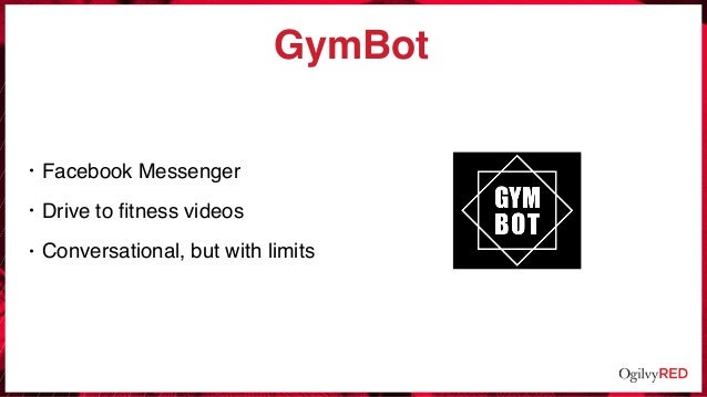 GymBot • Facebook Messenger • Drive to fitness videos • Conversational, but with limits