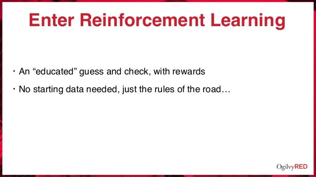 """Enter Reinforcement Learning • An """"educated"""" guess and check, with rewards • No starting data needed, just the rules of th..."""