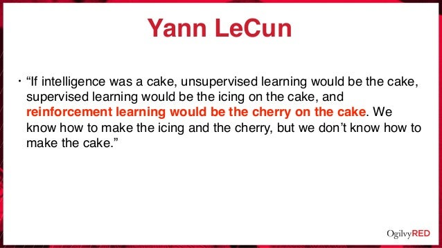 """Yann LeCun • """"If intelligence was a cake, unsupervised learning would be the cake, supervised learning would be the icing ..."""