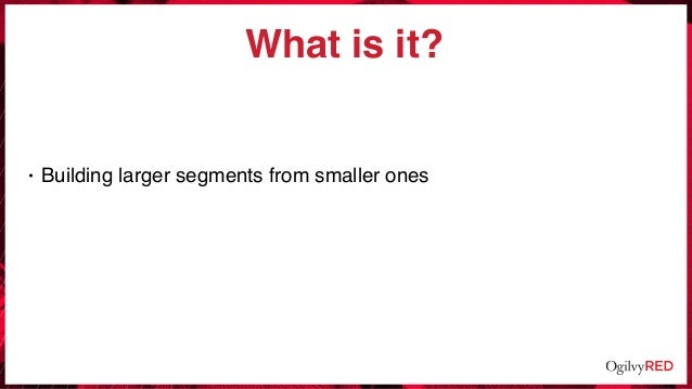 What is it? • Building larger segments from smaller ones