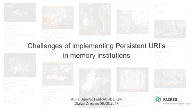 Challenges of implementing Persistent URI's in memory institutions Alina Saenko | @PACKEDvzw Digital Dreams 08.09.2017