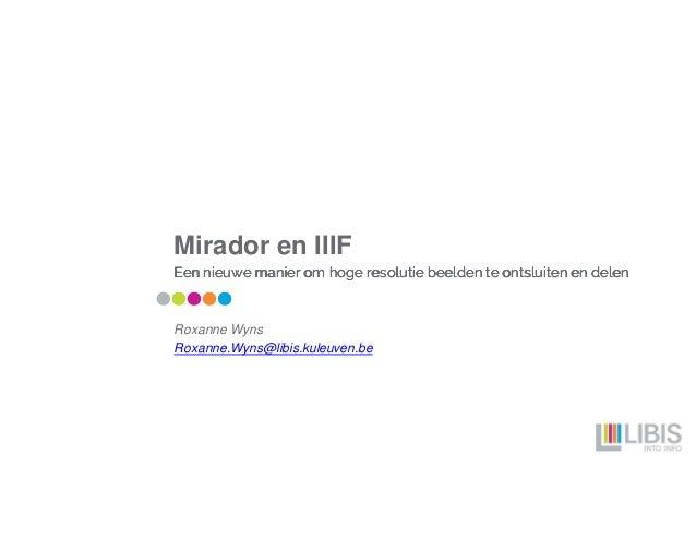 Mirador en IIIF Een nieuwe manier om hoge resolutie beelden te ontsluiten en delenEen nieuwe manier om hoge resolutie beel...
