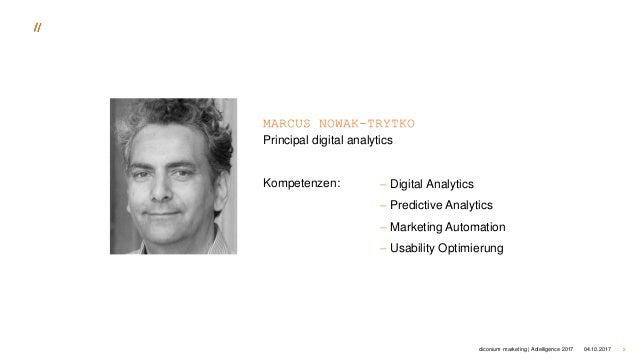 04.10.2017 2 MARCUS NOWAK-TRYTKO Principal digital analytics Kompetenzen: diconium marketing | Adtelligence 2017  Digital...