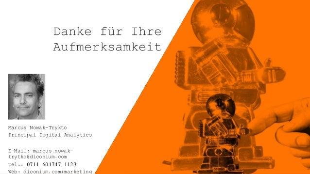 Marcus Nowak-Trykto Principal Digital Analytics E-Mail: marcus.nowak- trytko@diconium.com Tel.: 0711 601747 1123 Web: dico...