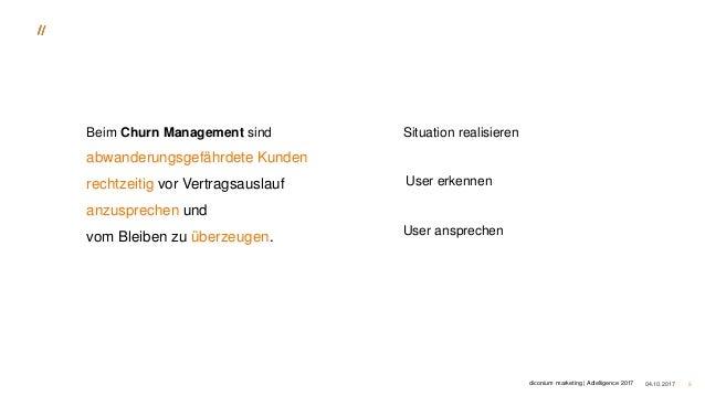 04.10.2017 5 Beim Churn Management sind abwanderungsgefährdete Kunden rechtzeitig vor Vertragsauslauf anzusprechen und vom...