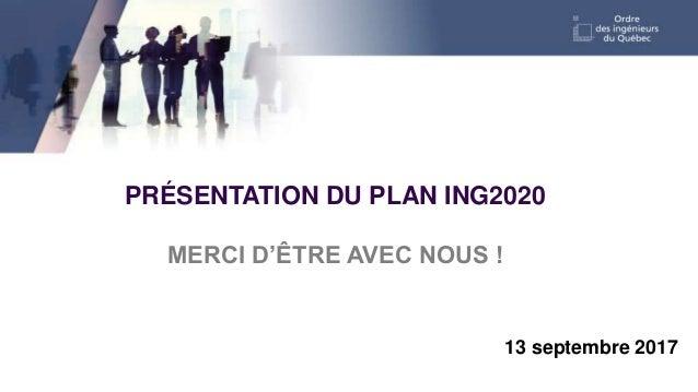 #ING2020 PRÉSENTATION DU PLAN ING2020 MERCI D'ÊTRE AVEC NOUS ! 13 septembre 2017