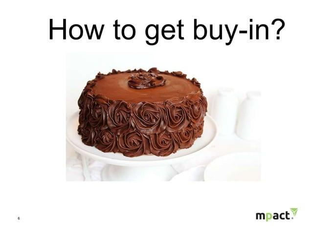 6 How to get buy-in?