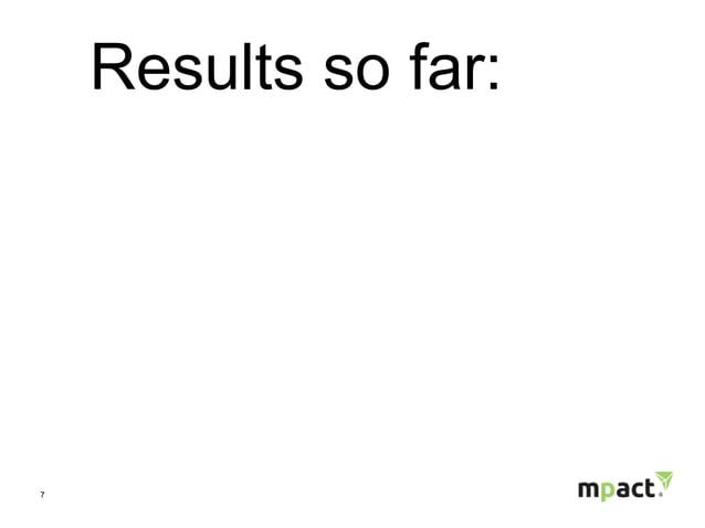 7 Results so far:
