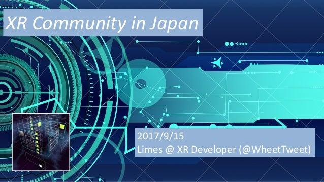 XRCommunityinJapan 2017/9/15 Limes@XRDeveloper(@WheetTweet)
