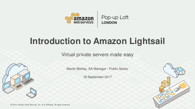 © 2016, Amazon Web Services, Inc. or its Affiliates. All rights reserved. Martin Bishop, SA Manager - Public Sector 18 Sep...
