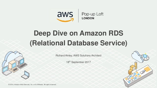 © 2016, Amazon Web Services, Inc. or its Affiliates. All rights reserved. Richard Ainley, AWS Solutions Architect 18th Sep...