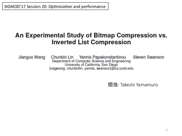 1   担当: Takeshi Yamamuro SIGMOD'17  Session  20:  Op4miza4on  and  performance