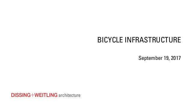 BICYCLE INFRASTRUCTURE September 19, 2017