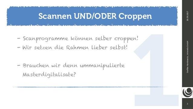 12 SteffenHankiewicz,intrandaGmbH26.09.2017 - Scanprogramme können selber croppen! - Wir setzen die Rahmen lieber selbst...