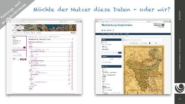Kataloge und  M etd atenform ate 17 SteffenHankiewicz,intrandaGmbH26.09.2017 Möchte der Nutzer diese Daten - oder wir? 4