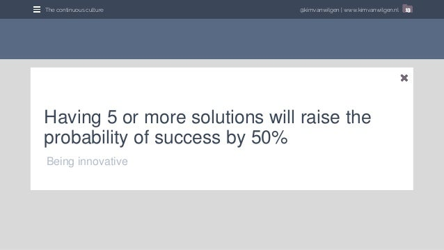 @kimvanwilgen | www.kimvanwilgen.nlThe continuous culture 13 Having 5 or more solutions will raise the probability of succ...