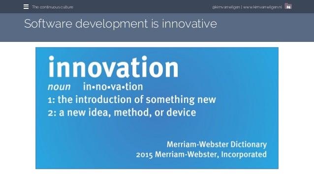 @kimvanwilgen | www.kimvanwilgen.nlThe continuous culture 24 Software development is innovative