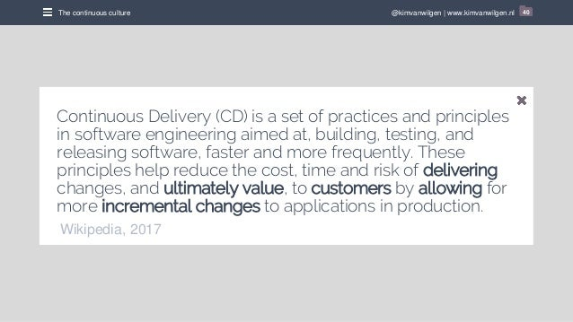 @kimvanwilgen | www.kimvanwilgen.nlThe continuous culture 40 Continuous Delivery (CD) is a set of practices and principles...