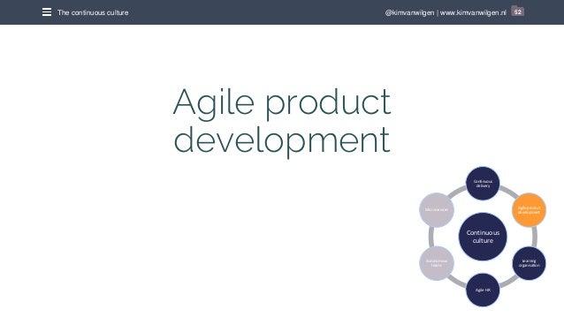 @kimvanwilgen | www.kimvanwilgen.nlThe continuous culture 52 Agile product development Continuous culture Continuous deliv...