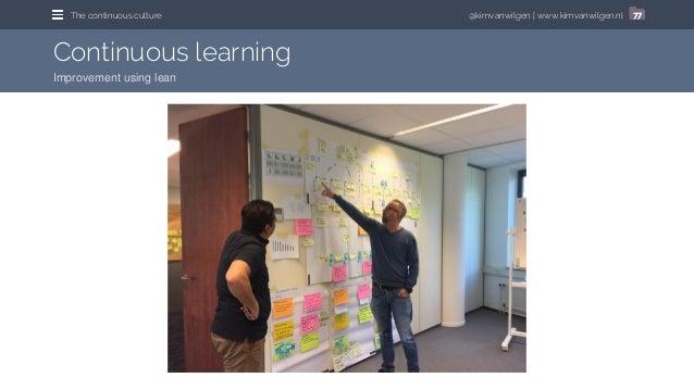@kimvanwilgen | www.kimvanwilgen.nlThe continuous culture 77 Continuous learning Improvement using lean