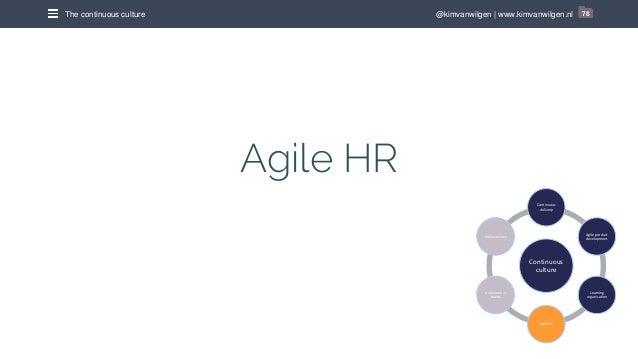 @kimvanwilgen | www.kimvanwilgen.nlThe continuous culture 78 Agile HR Continuous culture Continuous delivery Agile product...