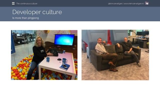@kimvanwilgen | www.kimvanwilgen.nlThe continuous culture 79 Developer culture Is more than pingpong