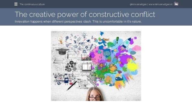 @kimvanwilgen | www.kimvanwilgen.nlThe continuous culture 84 The creative power of constructive conflict Innovation happen...