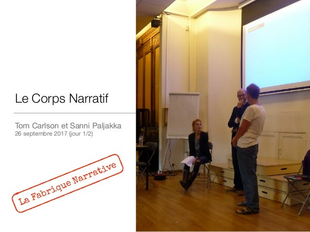 Le Corps Narratif Tom Carlson et Sanni Paljakka  26 septembre 2017 (jour 1/2) La Fabrique Narrative