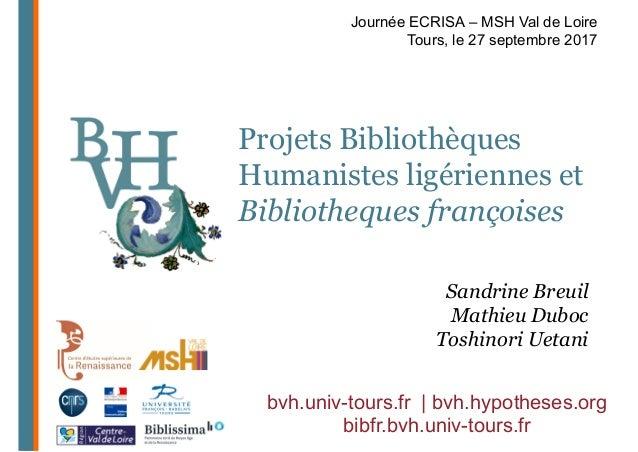 Projets Bibliothèques Humanistes ligériennes et Bibliotheques françoises Sandrine Breuil Mathieu Duboc Toshinori Uetani Jo...